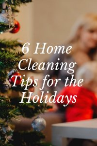 6 home cleaning tips for the holidays