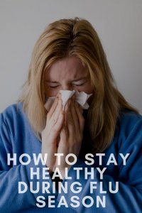 How to Stay Healthy During Flu Season