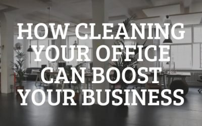 How Cleaning Your Office Can Boost Your Business